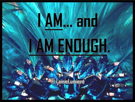 I AM.  And this is enough.